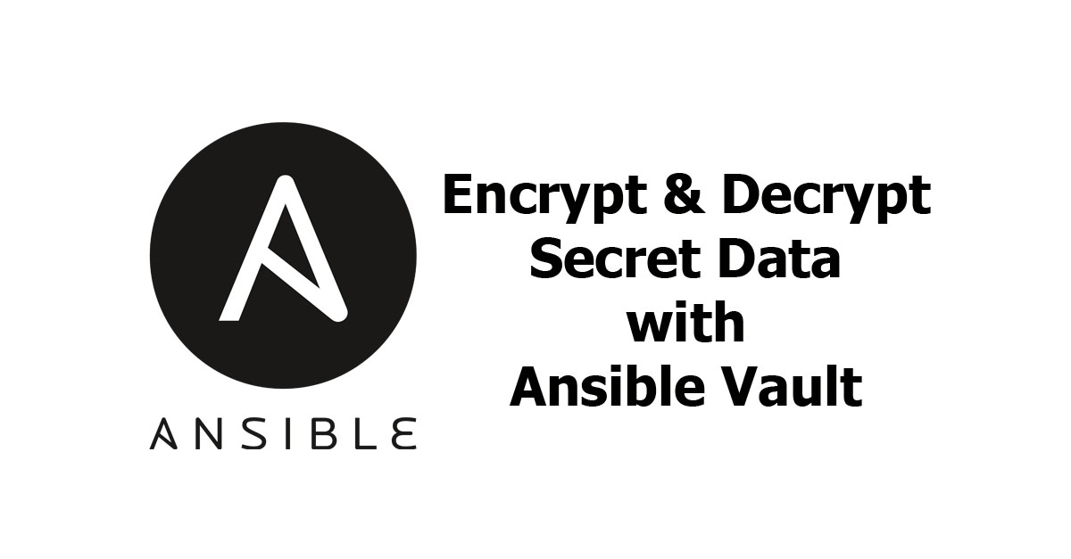 Ansible - Encrypt and Decrypt Secret Data with Ansible Vault - Woolha