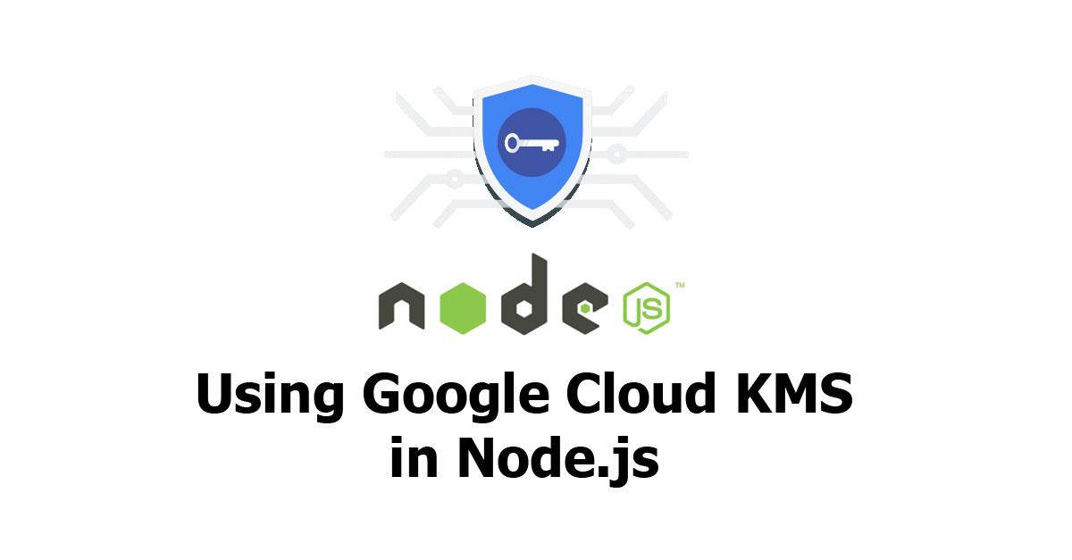 Using Google Cloud KMS in Node js - Woolha