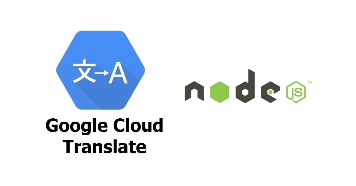 Node js - Google Cloud Translate API Examples - Woolha