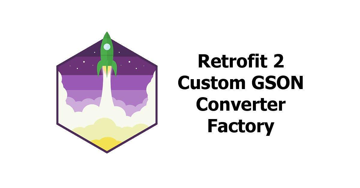 Retrofit 2 - Define Custom GSON Converter Factory - Woolha