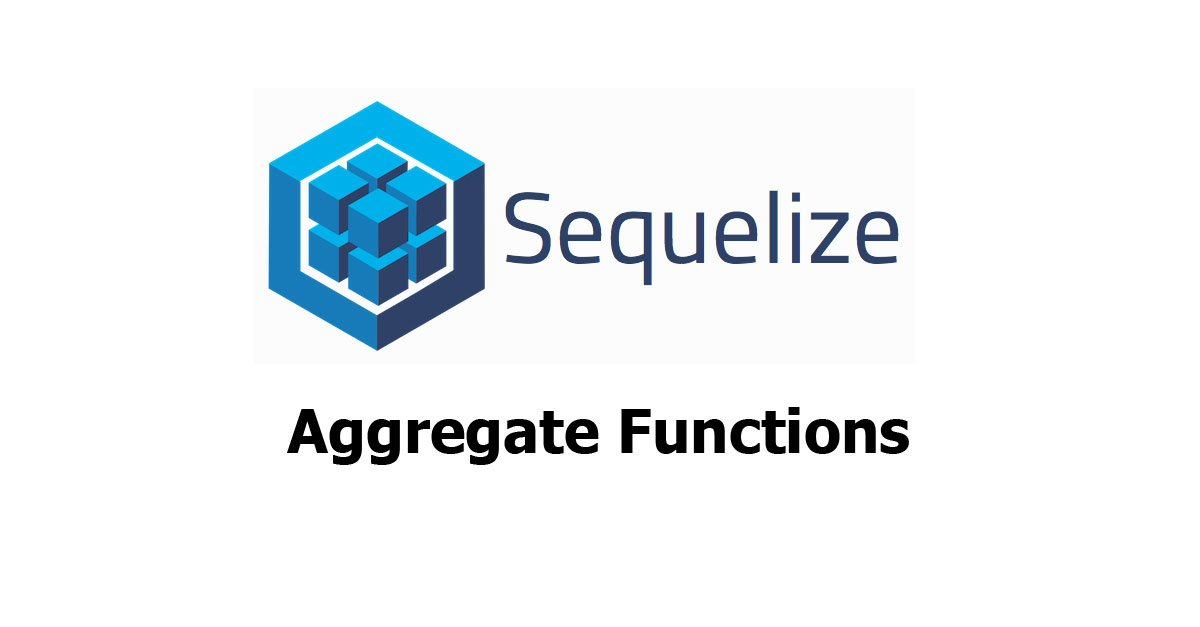 Sequelize Aggregate Functions (MIN, MAX, SUM, COUNT, etc ) Examples