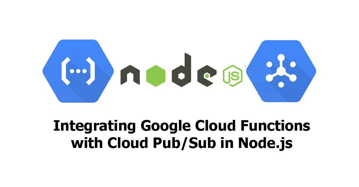 Node js - Integrating Google Cloud Functions with Cloud Pub