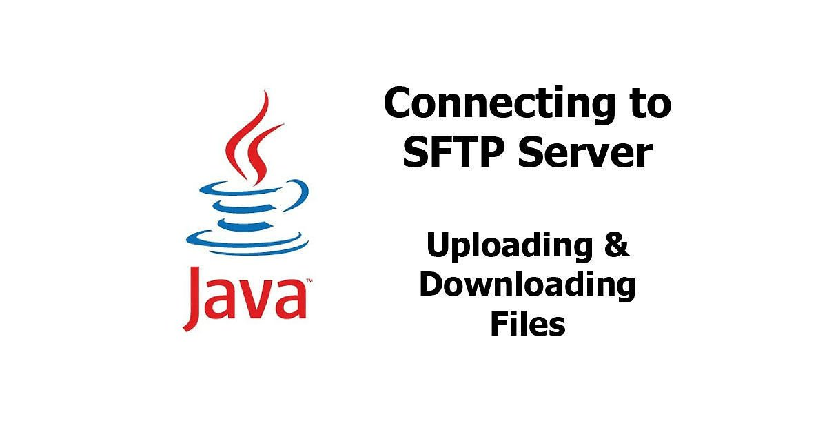 Java - Connecting to SFTP, Uploading & Downloading Files
