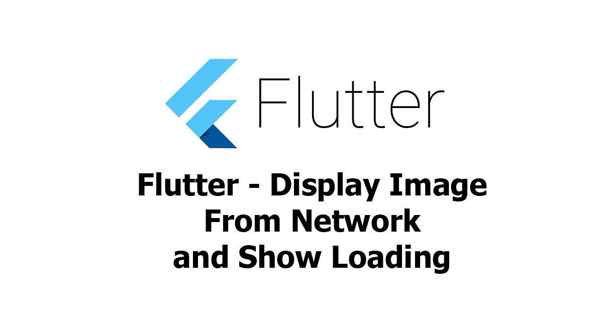 Flutter - Display Image From Network URL & Show Loading - Woolha