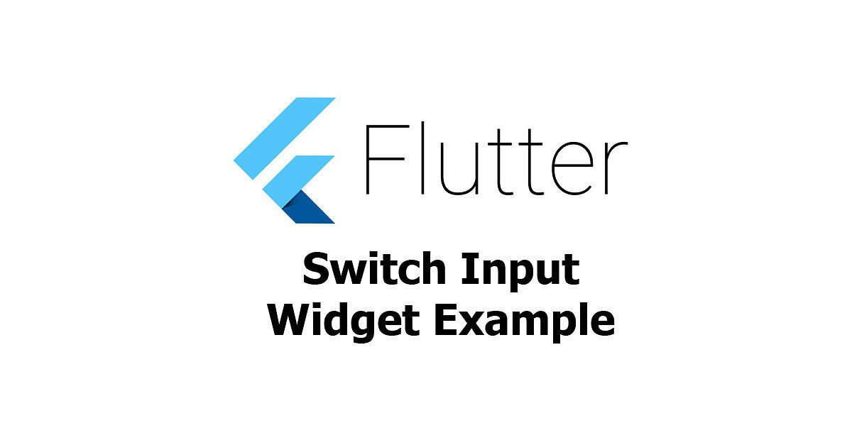 Flutter - Switch Input Widget Example