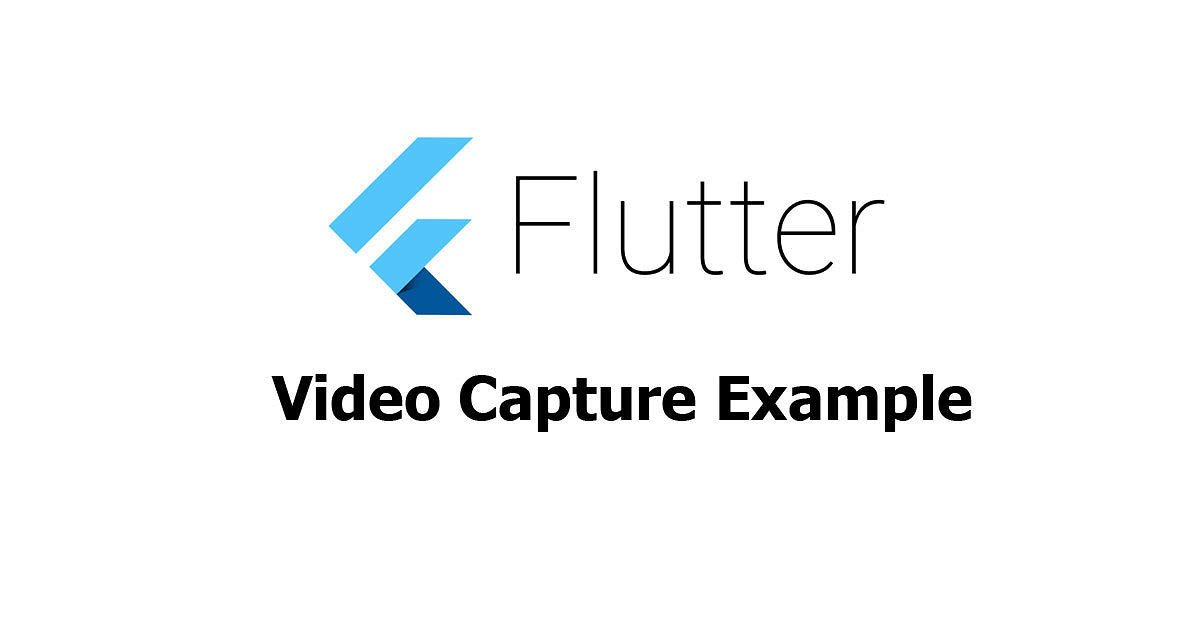 Flutter - Video Capture Example - Woolha