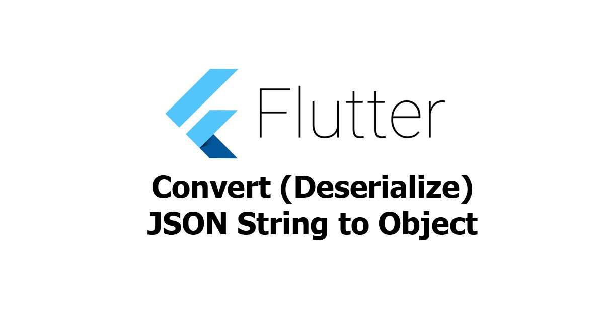 Flutter/Dart - Convert (Deserialize) JSON String to Object
