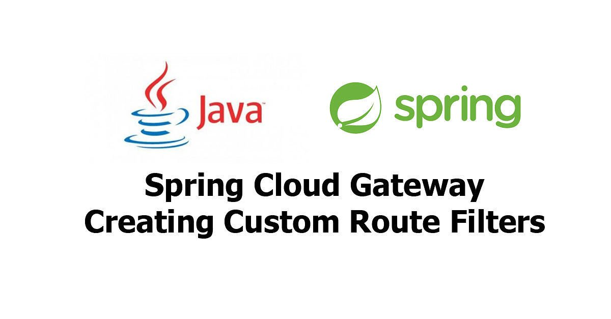 Spring Cloud Gateway - Creating Custom Route Filters
