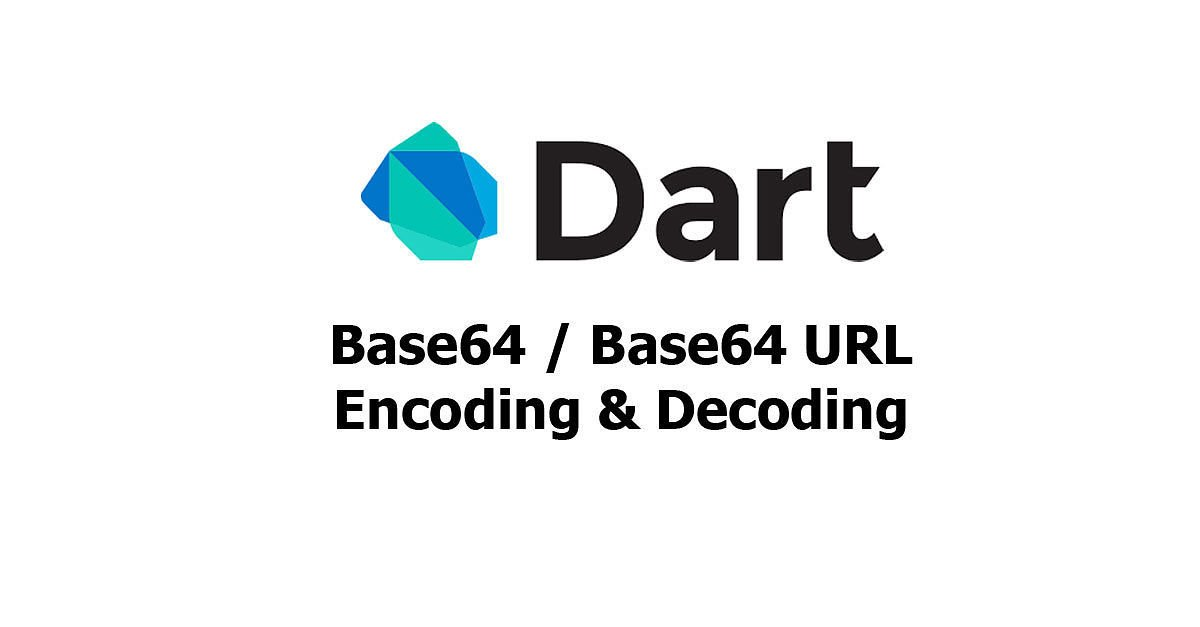 Dart - Base64 / Base64Url Encoding and Decoding - Woolha