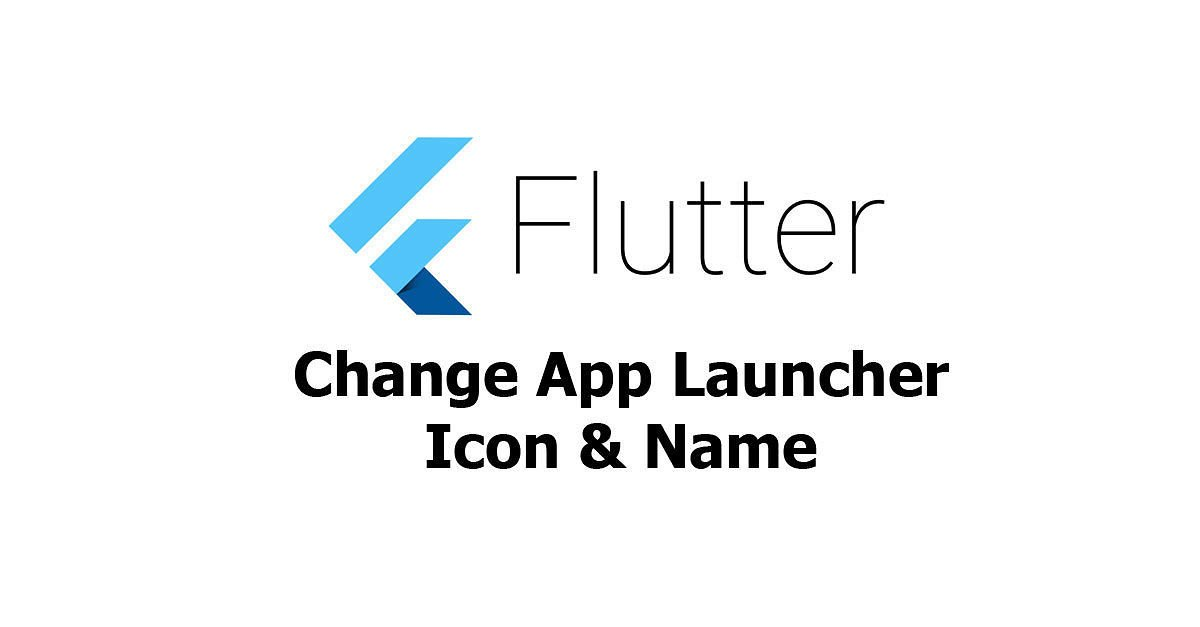 Flutter - Change App Launcher Icon & Name (Android & iOS)