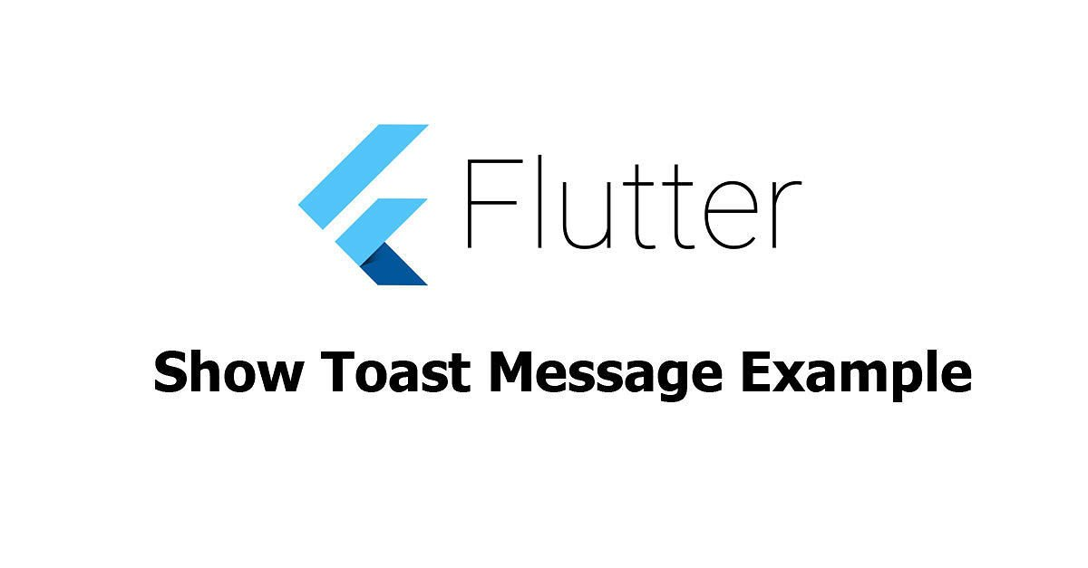 Flutter - Show Toast Message Example