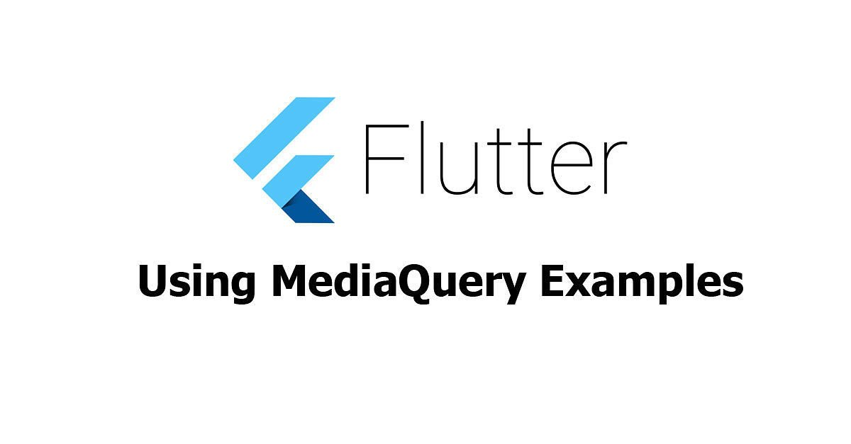 Flutter - Using MediaQuery Examples