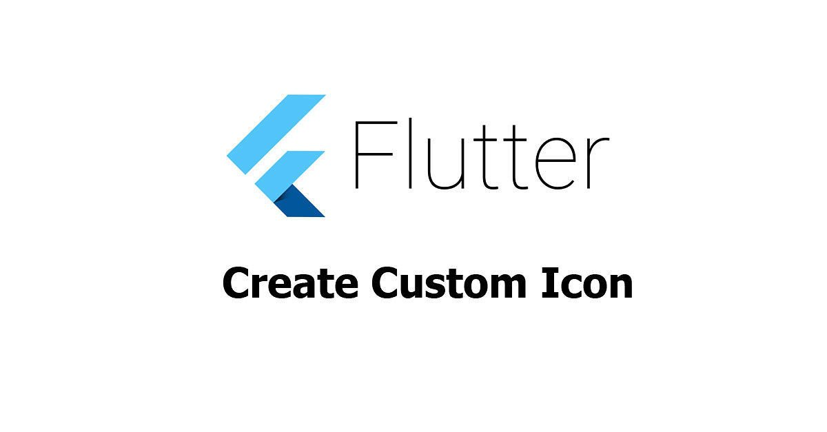 Flutter - Create Custom Icon - Woolha