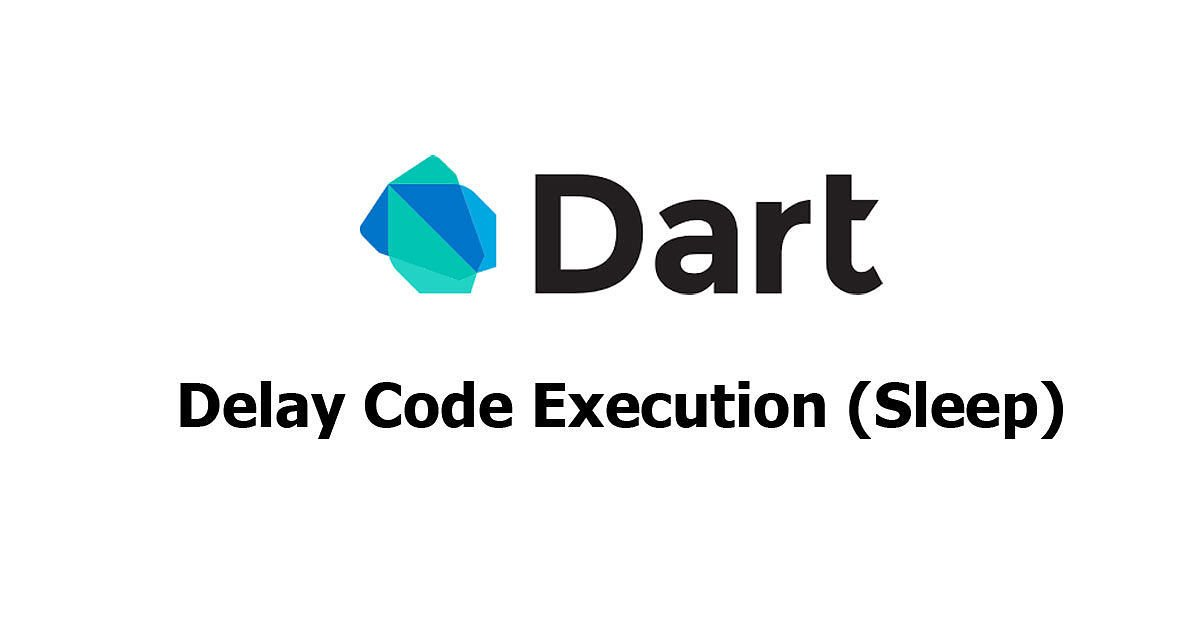 Dart - Delay Code Execution (Sleep) Examples