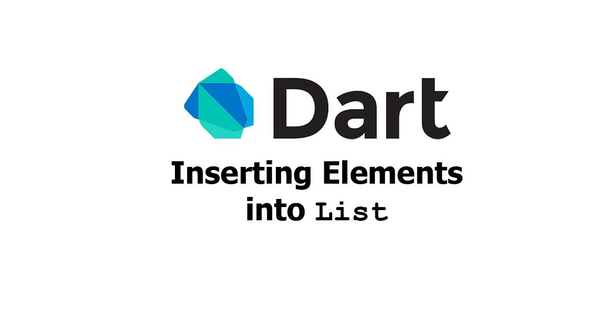 Dart - Inserting Elements into List Examples