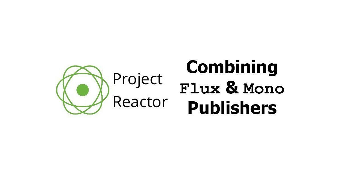 Project Reactor - Combining Multiple Flux and Mono Publishers