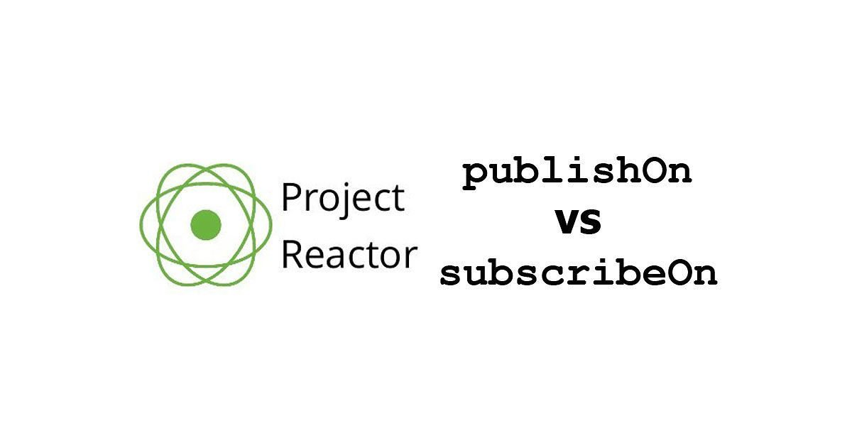 Project Reactor - publishOn vs subscribeOn Difference