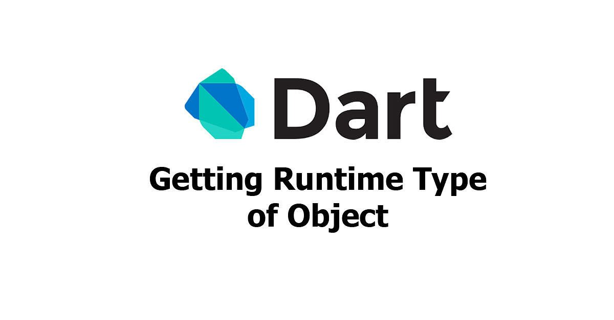 Dart - Getting Runtime Type of Object