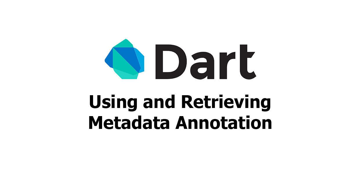 Dart - Using and Retrieving Metadata Annotation