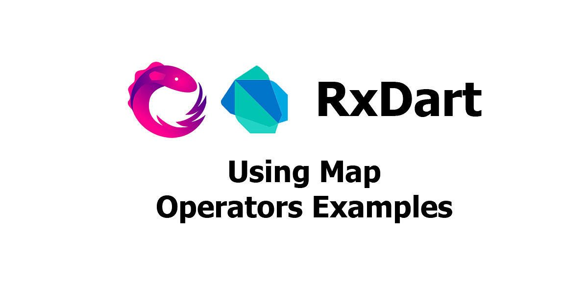 RxDart - Using map Operators Examples