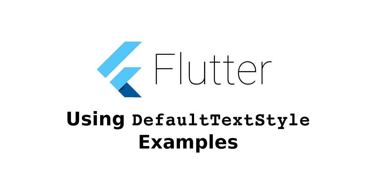 Flutter - Using DefaultTextStyle Examples