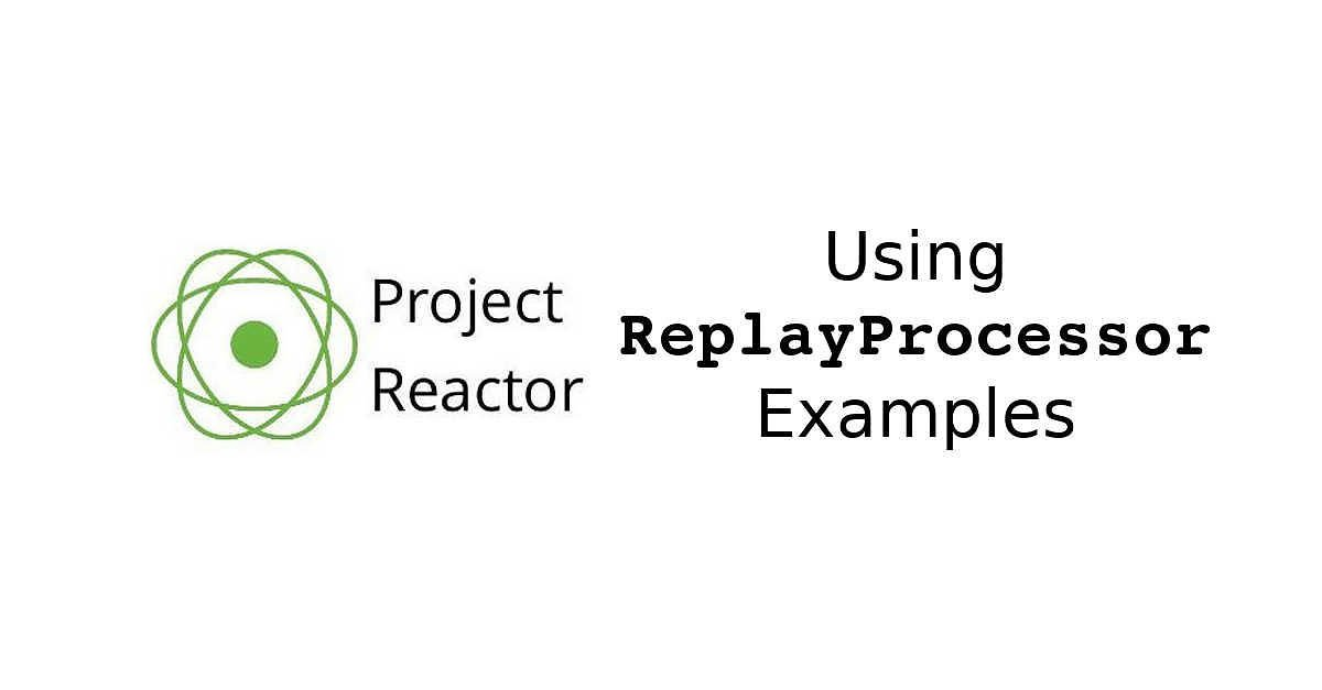 Project Reactor - Using ReplayProcessor Examples