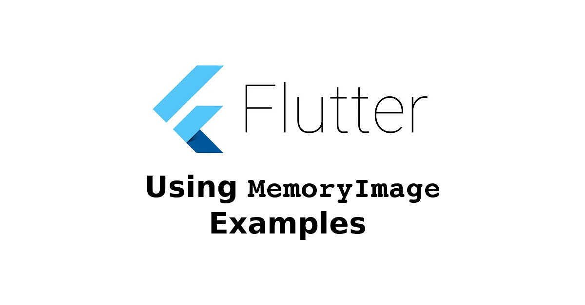 Flutter - Using MemoryImage Examples