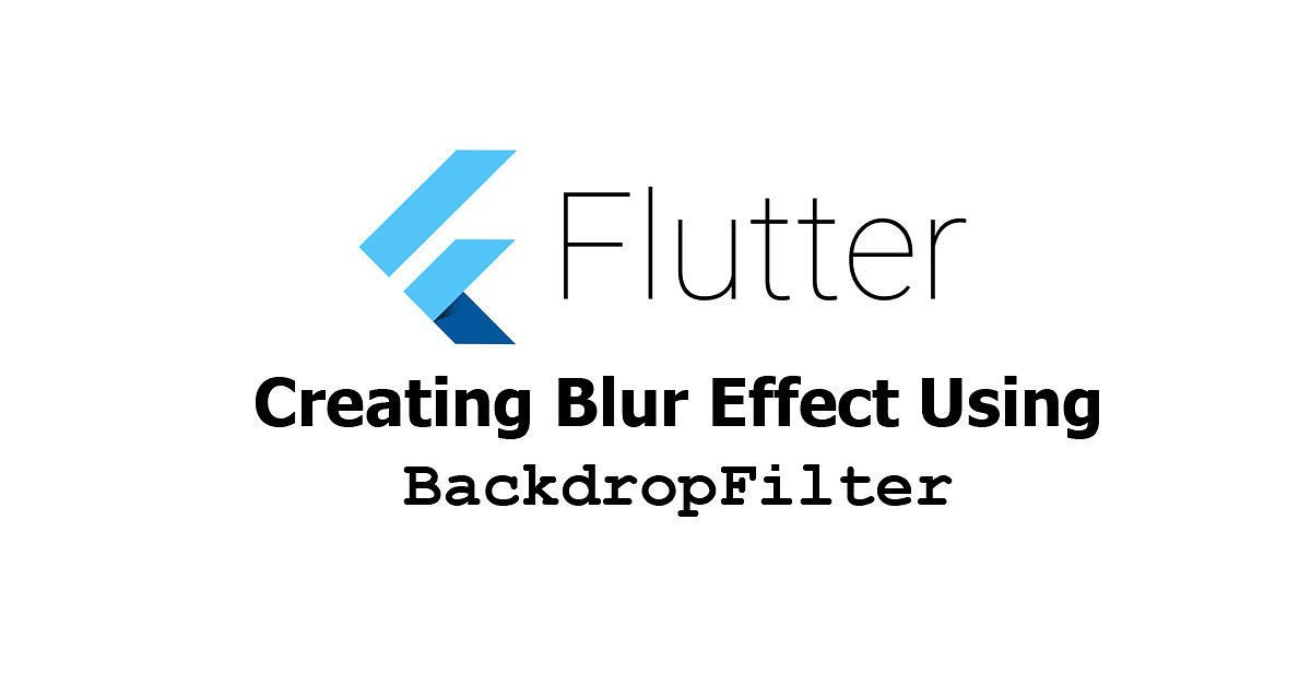 Flutter - Creating Blurry Frosted Glass Effect Using BackdropFilter Widget