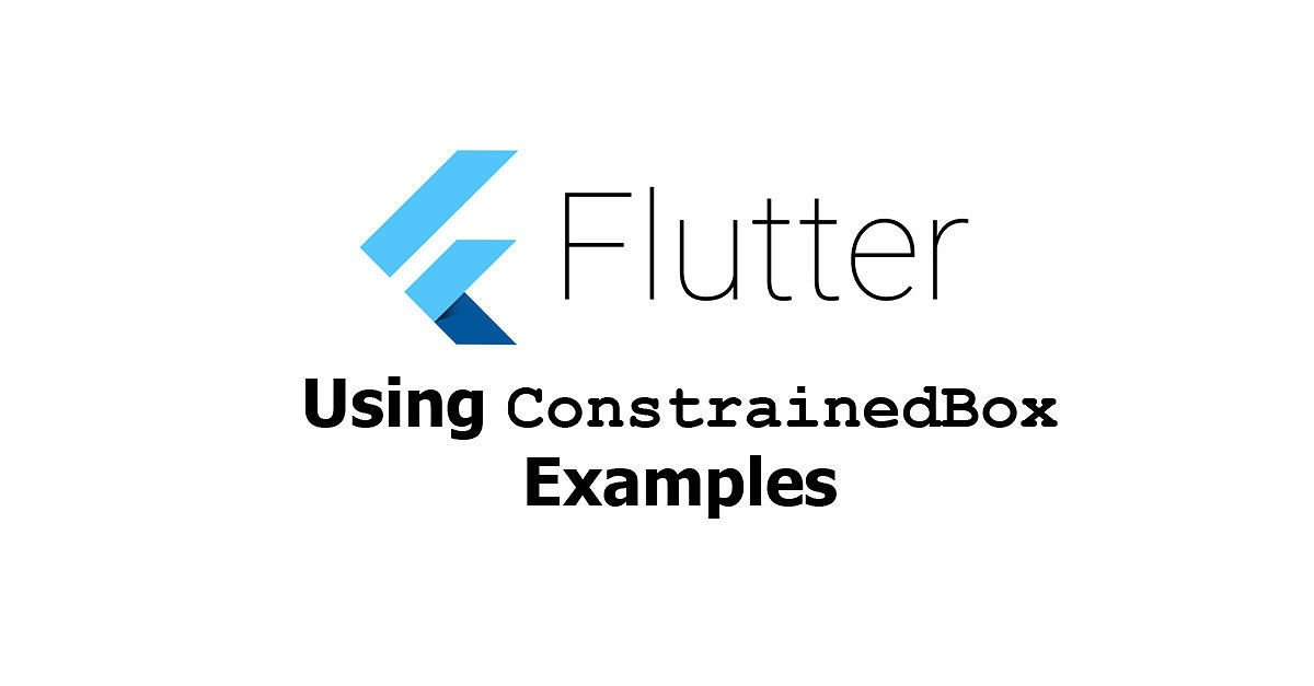 Flutter - Using ConstrainedBox Examples