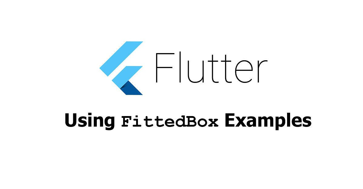 Flutter - Using FittedBox Widget Examples
