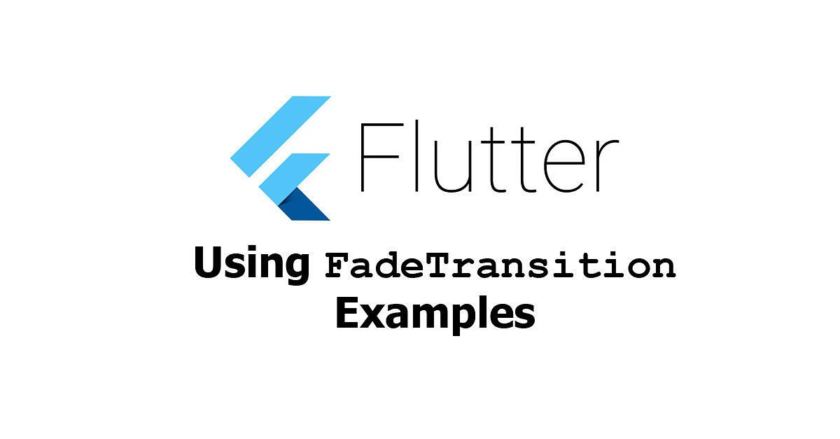 Flutter - Using FadeTransition Widget Examples