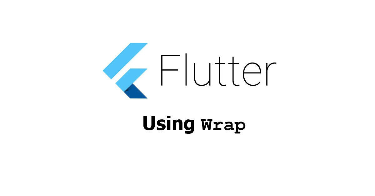 Flutter - Using Wrap Widget Examples